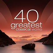 Play & Download 40 Greatest Classical Works by Various Artists | Napster