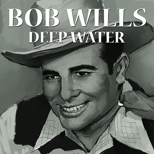 Play & Download Deep Water by Bob Wills & His Texas Playboys | Napster