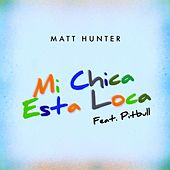 Mi Chica Esta Loca (feat. Pitbull) by Matt Hunter