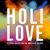 Holi Love - Festival Beats for the World of Colors by Various Artists