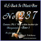 Play & Download Bach in Musical Box 237 / Cantata No. 1, Wie schon leuchtet der Morgenstern, Bwv1 by Shinji Ishihara | Napster