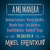 Play & Download A Mi Manera. Tributo a Mikel Erentxun by Various Artists | Napster