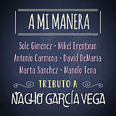 A Mi Manera. Tributo a Nacho García Vega by Various Artists