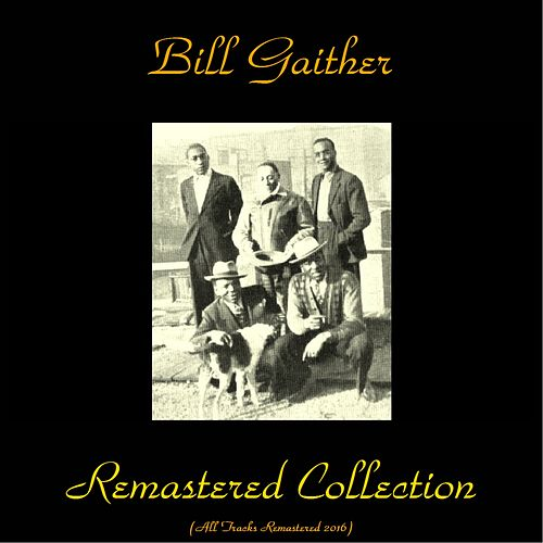 Play & Download Bill Gaither Remastered Collection (Remastered 2016) by Bill Gaither | Napster