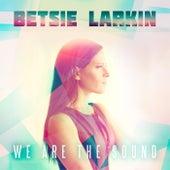 We Are the Sound by Betsie Larkin