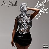 Play & Download Ain't You by K. Michelle | Napster