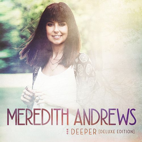 Deeper (Deluxe Edition) by Meredith Andrews