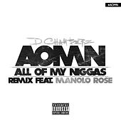 A.O.M.N. (All of My Niggas) [Remix] [feat. Manolo Rose] by D Chamberz