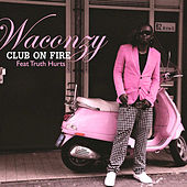 Play & Download Club On Fire (feat. Truth Hurts) - Single by Waconzy | Napster