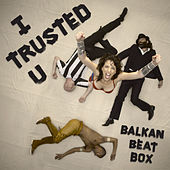 Play & Download I Trusted U by Balkan Beat Box | Napster