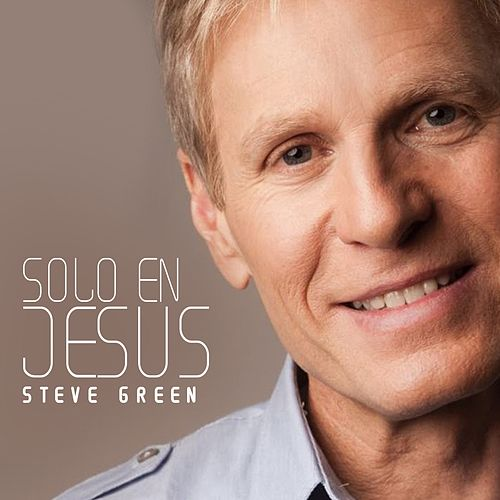 Play & Download Solo en Jesús by Steve Green | Napster