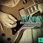 Play & Download The Twist with Hank Ballard & the Midnighters by Hank Ballard | Napster