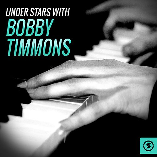 Play & Download Under Stars with Bobby Timmons by Bobby Timmons | Napster