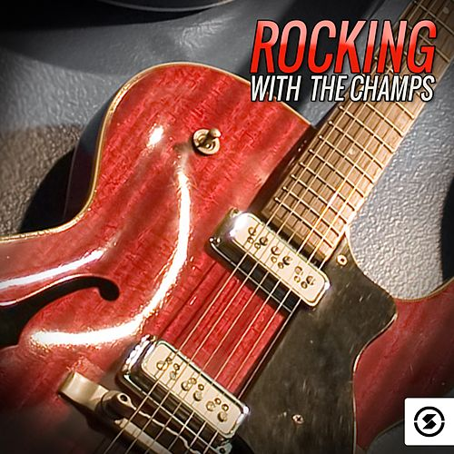 Play & Download Rocking with The Champs by The Champs | Napster