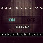 Play & Download All Over Me (feat. Ya Boy Rich Rocka) - Single by Bailey | Napster