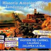 Historia Antológica del Fandango de Huelva: Valverde del Camino, Calañas y Zalamea Real by Various Artists