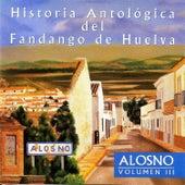 Play & Download Historia Antológica del Fandango de Huelva: Alosno Vol. 3 by Various Artists | Napster