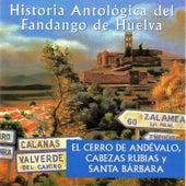 Play & Download Historía Antológica del Fandango de Huelva: El Cerro de Andévalo, Cabezas Rubias y Santa Bárbara by Various Artists | Napster