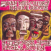 Play & Download Bitterness, Spite, Rage and Scorn by Dan Melchior's Broke Revue | Napster