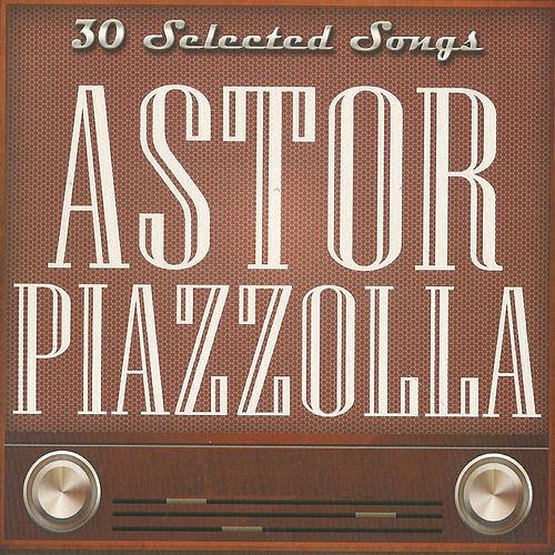 30 Selected Songs de Astor Piazzolla