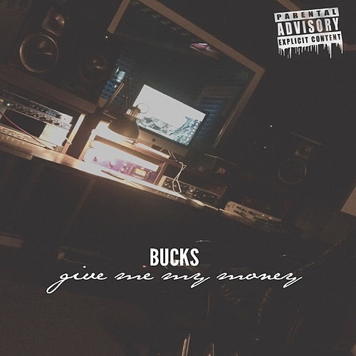 Give Me My Money by Bucks