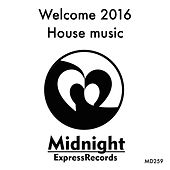 Welcome 2016 House Music - EP by Various Artists