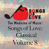 Play & Download Songs of Love: Classical, Vol. 8 by Various Artists | Napster