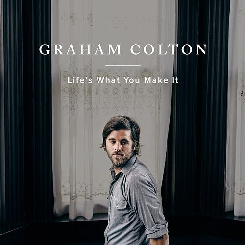 Play & Download Life's What You Make It by Graham Colton | Napster