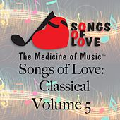 Play & Download Songs of Love: Classical, Vol. 5 by Various Artists | Napster