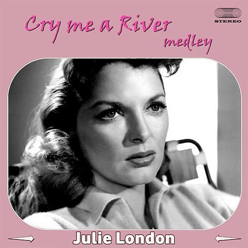 Cry Me a River Medley: Cry Me a River / Mad About the Boy / My Heart Belongs to Daddy / Blue Moon / Diamonds Are a Girl's Best Friend / Misty / When I Fall in Love /Body and Soul by Julie London