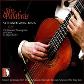 Sin Palabras: Stefano Grondona Plays The Romantic Transcriptions For Guitar By Miguel Llobet by Stefano Grondona