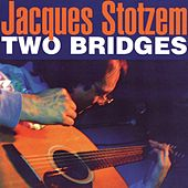 Play & Download Two Bridges by Jacques Stotzem | Napster
