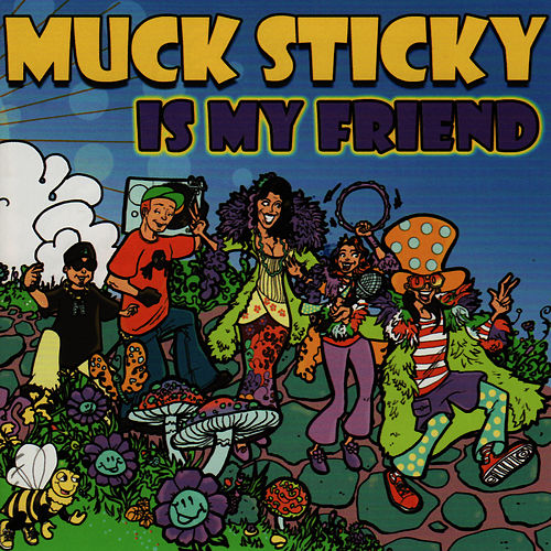 Play & Download Muck Sticky Is My Friend by Muck Sticky | Napster