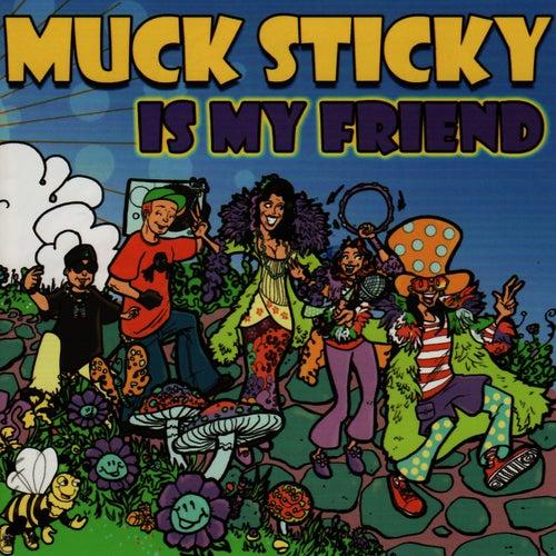 Muck Sticky Is My Friend by Muck Sticky