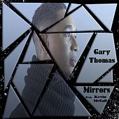 Play & Download Mirrors (feat. Kevin McCall) by Gary Thomas | Napster