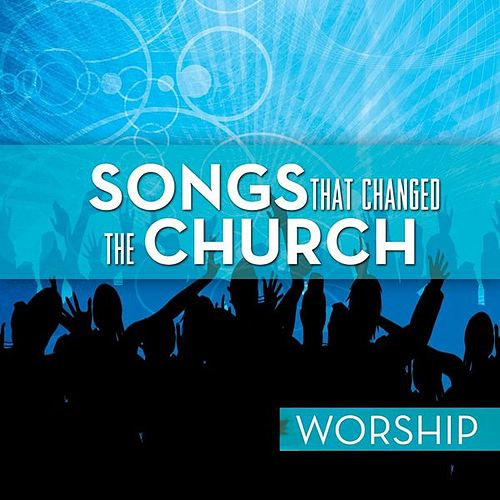 Songs That Changed The Church - Worship by Various Artists