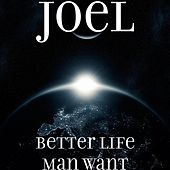 Play & Download Better Life Man Want by Joel | Napster