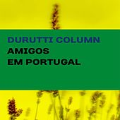 Amigos em Portugal by The Durutti Column