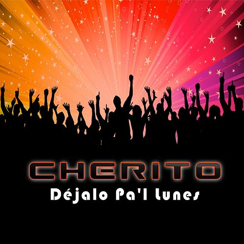 Play & Download Dejalo Pal Lunes by Cherito | Napster