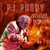 Play & Download Burning Love by P.J. Proby | Napster