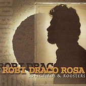 Songbirds & Roosters by Robi Draco Rosa