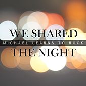 Play & Download We Shared the Night by Michael Learns to Rock | Napster