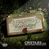 Play & Download Still Don't Understand (feat. Mistah F.A.B. & Young Gully) - Single by Cristiles | Napster