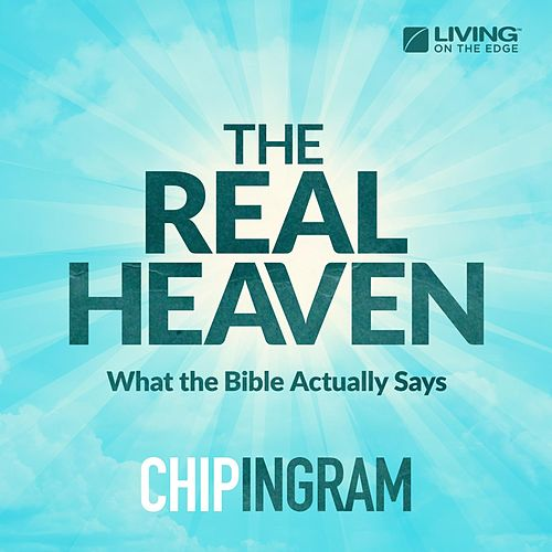 Play & Download The Real Heaven (What the Bible Actually Says) by Chip Ingram | Napster