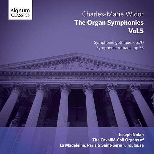 Widor - The Organ Symphonies, Vol. 5: The Cavaillé-Coll Organs of La Madeleine, Paris and Saint-Sernin, Toulouse by Joseph Nolan