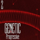 Play & Download Genetic! Progressive, Vol. 2 by Various Artists | Napster