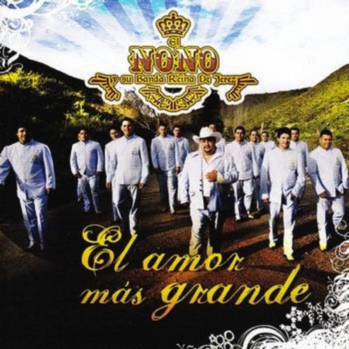 Play & Download El Amor Mas Grande by El Nono y Su Banda Reina de Jerez | Napster