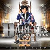 Play & Download Tienes Todo by Los Dareyes De La Sierra | Napster