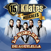 Play & Download 15 Kilates Musicales by La Nobleza De Aguililla | Napster
