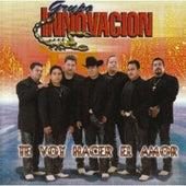 Play & Download Te Voy A Hacer El Amor by Grupo Innovacion | Napster